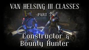 Van Helsing III Classes: Constructor & Bounty Hunter Video Thumbnail