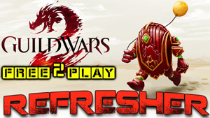 Guild Wars 2 F2P Refresher