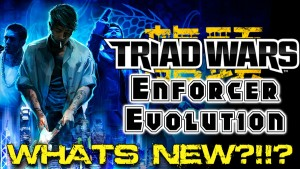 Triad Wars: Enforcer Evolution - Whats New?