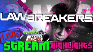 LawBreakers Livestream Highlights - That's No Woman!