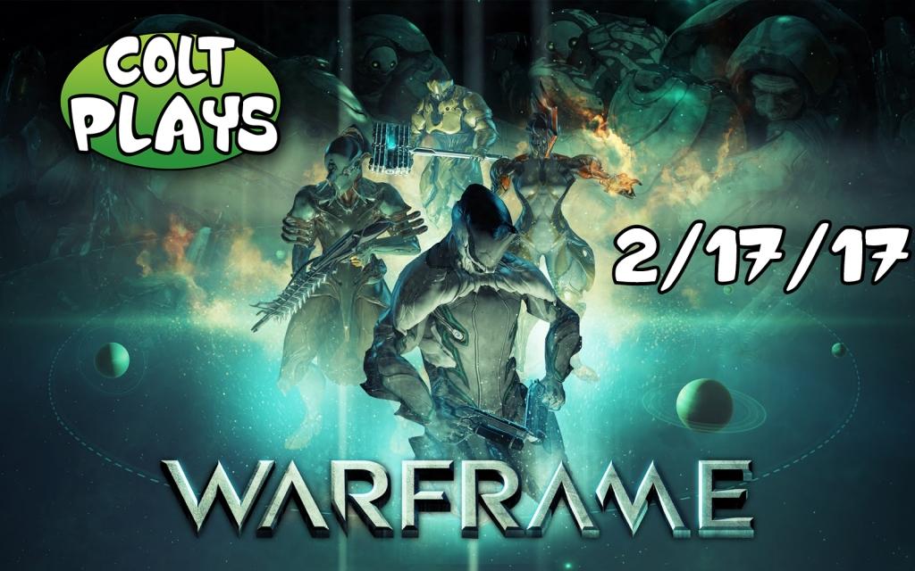 Colt Plays Warframe 2-17-17