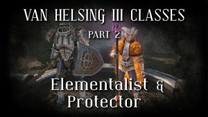 Van Helsing III: Elementalist & Protector Class Reveal