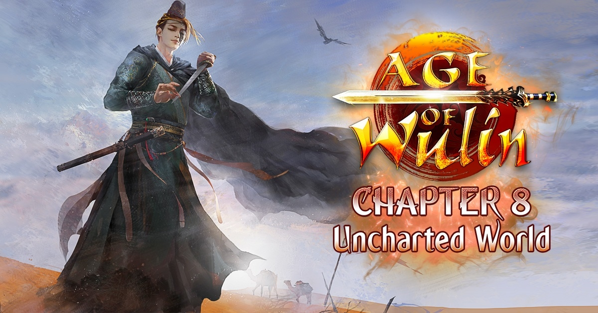 Age of Wulin Chapter 8: Uncharted World Now Available