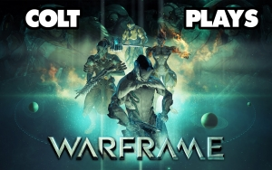 Colt Plays Warframe!
