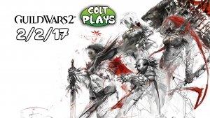 Colt Plays Guild Wars 2 2-2-17