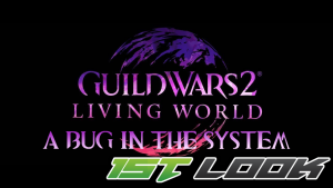 Guild Wars 2 First Look Bug in the System
