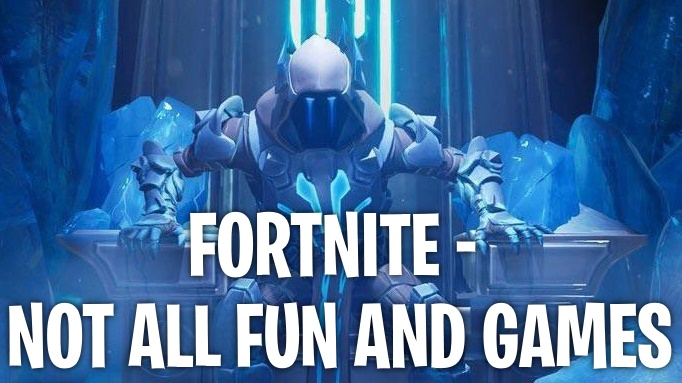 Fortnite Not All Fun And Games
