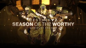 Destiny 2 Season of the Worthy Gameplay Preview
