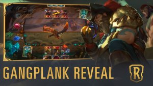 Legends of Runeterra Gangplank Reveal