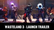 Wasteland 3 Launch Trailer