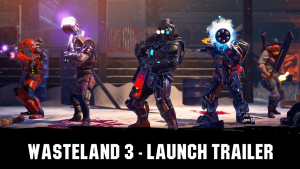 Wasteland 3 Launch Trailer