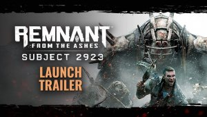 Remnant From The Ashes Subject 2923 Launch