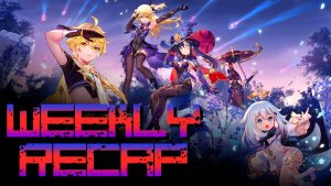 Weekly Recap (Art: Genshin Impact)