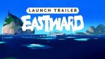 Eastward Cinematic Launch