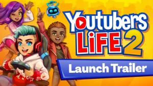 Youtubers Life 2 Launch Trailer